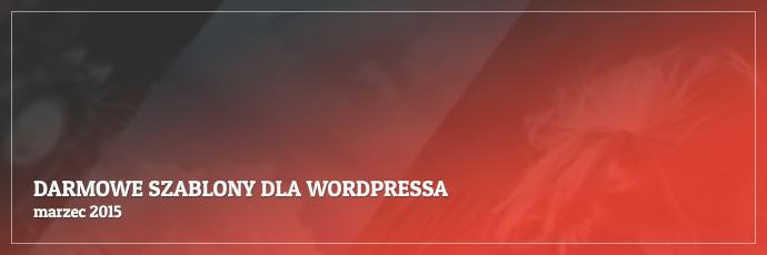 Darmowe szablony dla WordPressa - marzec 2015