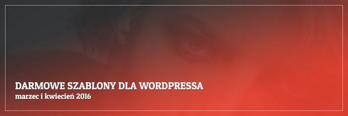 Darmowe szablony dla WordPressa - marzec ikwiecień 2016